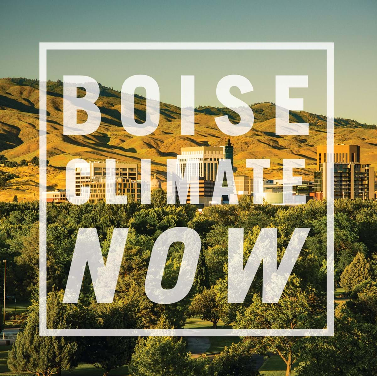 "Skyline image with Boise foothills in background with text over the image that reads ""Boise Climate Now"""